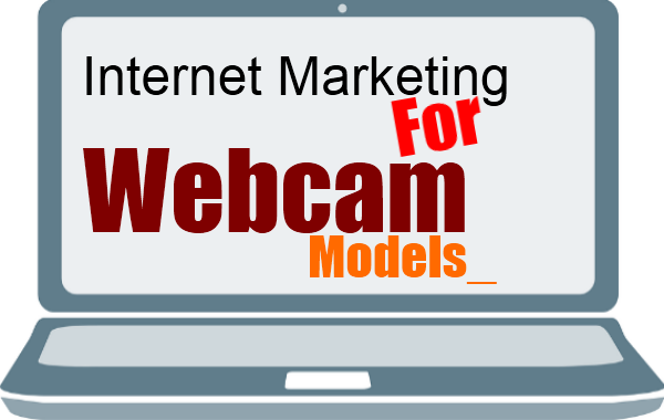 Internet Marketing for Cam Models