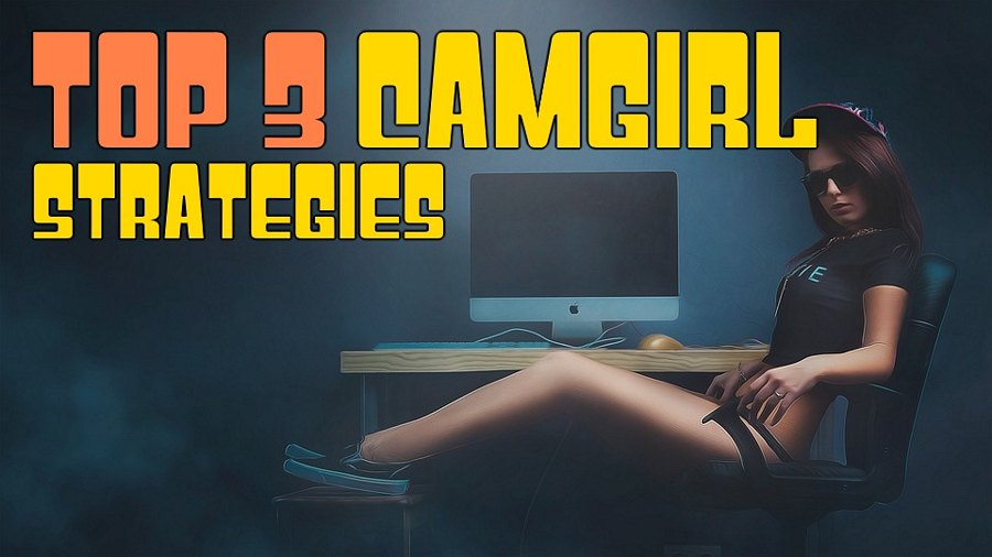 Cam Girl Strategies - Big Money Methods